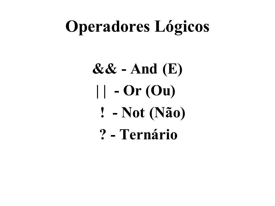 Operadores Lógicos && - And (E) | | - Or (Ou) ! - Not (Não)