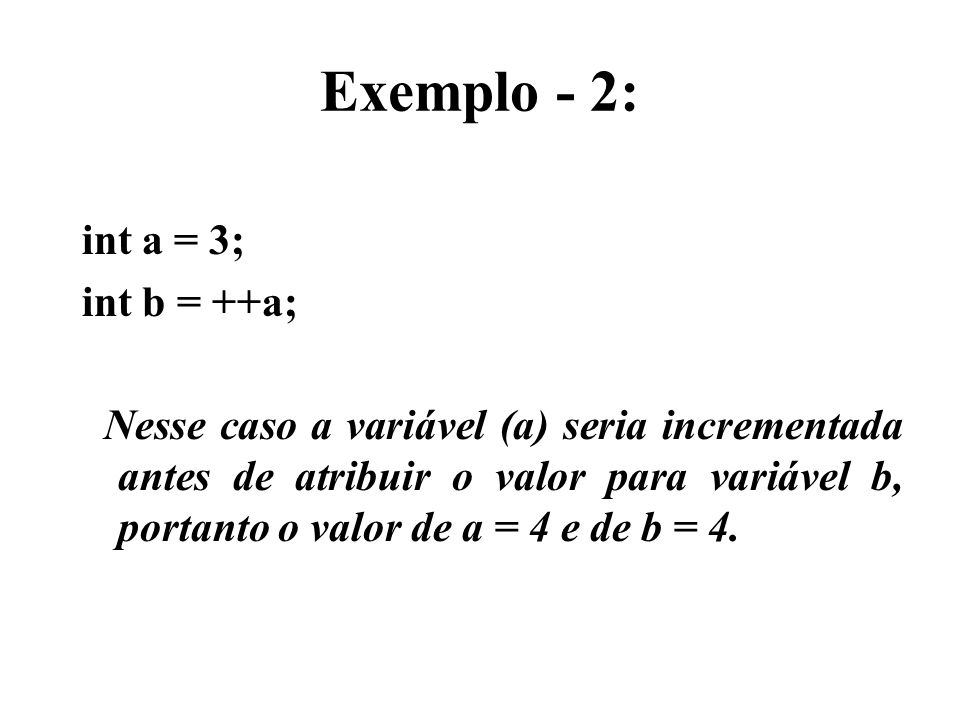 Exemplo - 2: int a = 3; int b = ++a;