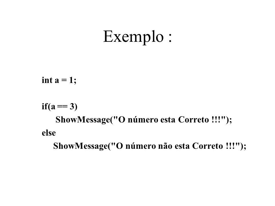 Exemplo : int a = 1; if(a == 3)