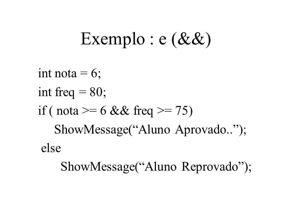 Exemplo : e (&&) int nota = 6; int freq = 80;