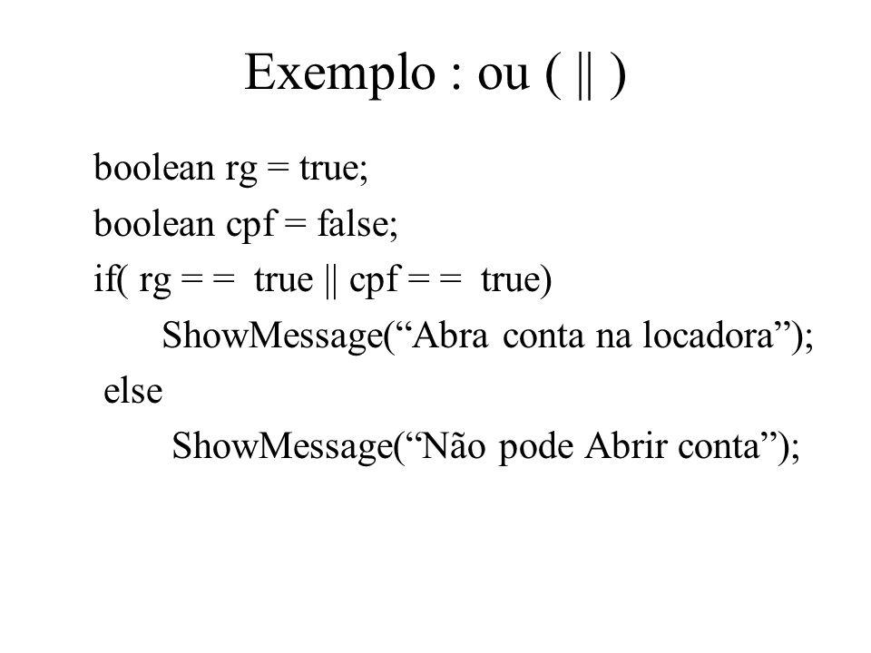 Exemplo : ou ( || ) boolean rg = true; boolean cpf = false;