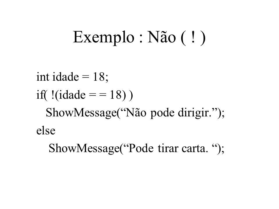 Exemplo : Não ( ! ) int idade = 18; if( !(idade = = 18) )