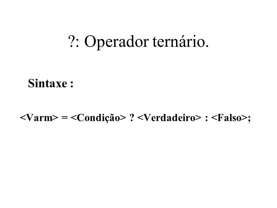 : Operador ternário. Sintaxe :
