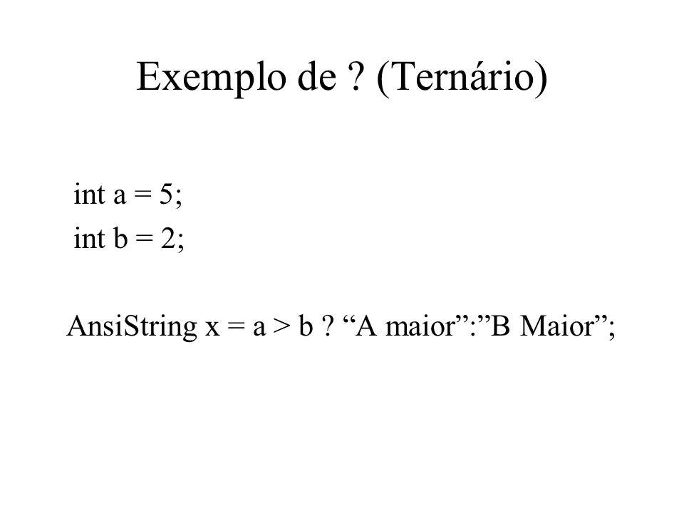 Exemplo de (Ternário) int a = 5; int b = 2;