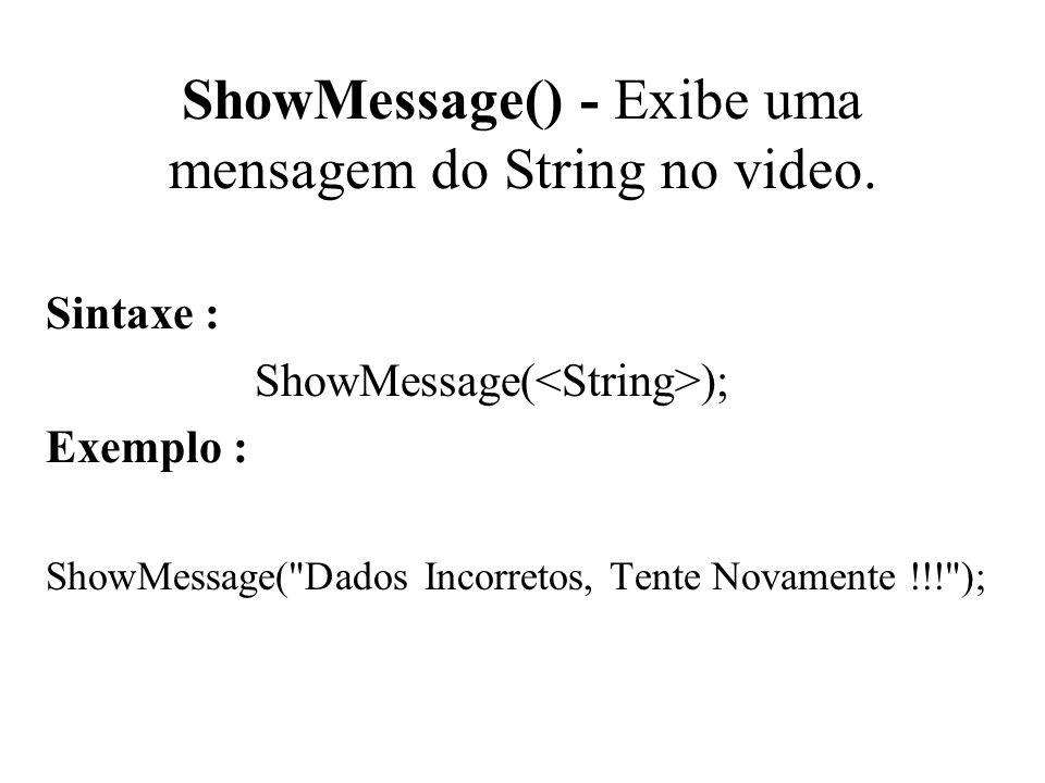 ShowMessage() - Exibe uma mensagem do String no video.