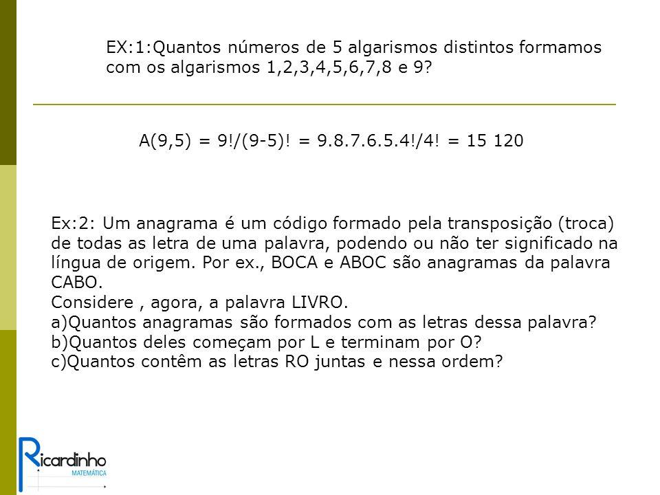 EX:1:Quantos números de 5 algarismos distintos formamos com os algarismos 1,2,3,4,5,6,7,8 e 9