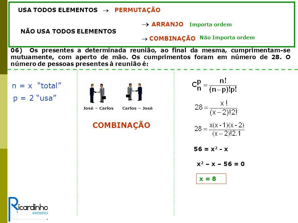n = x total p = 2 usa COMBINAÇÃO USA TODOS ELEMENTOS  PERMUTAÇÃO