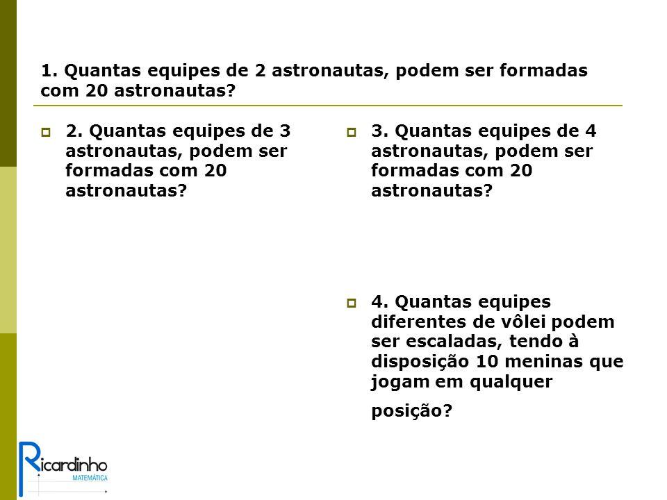 1. Quantas equipes de 2 astronautas, podem ser formadas com 20 astronautas