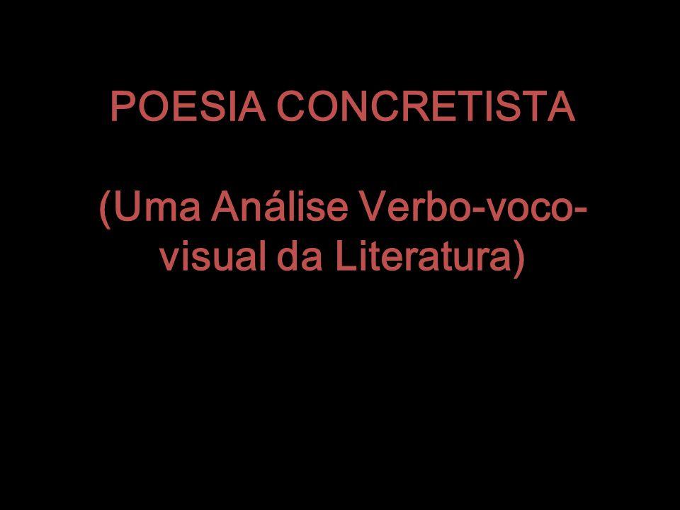 POESIA CONCRETISTA (Uma Análise Verbo-voco-visual da Literatura)