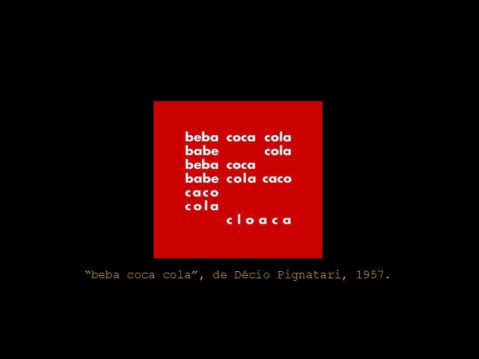 beba coca cola , de Décio Pignatari, 1957.