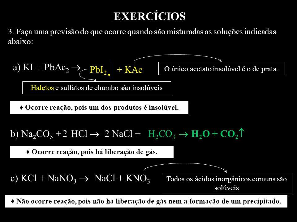 EXERCÍCIOS a) KI + PbAc2  PbI2 + KAc b) Na2CO3 + HCl  2