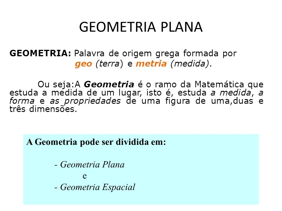 GEOMETRIA PLANA A Geometria pode ser dividida em: - Geometria Plana e
