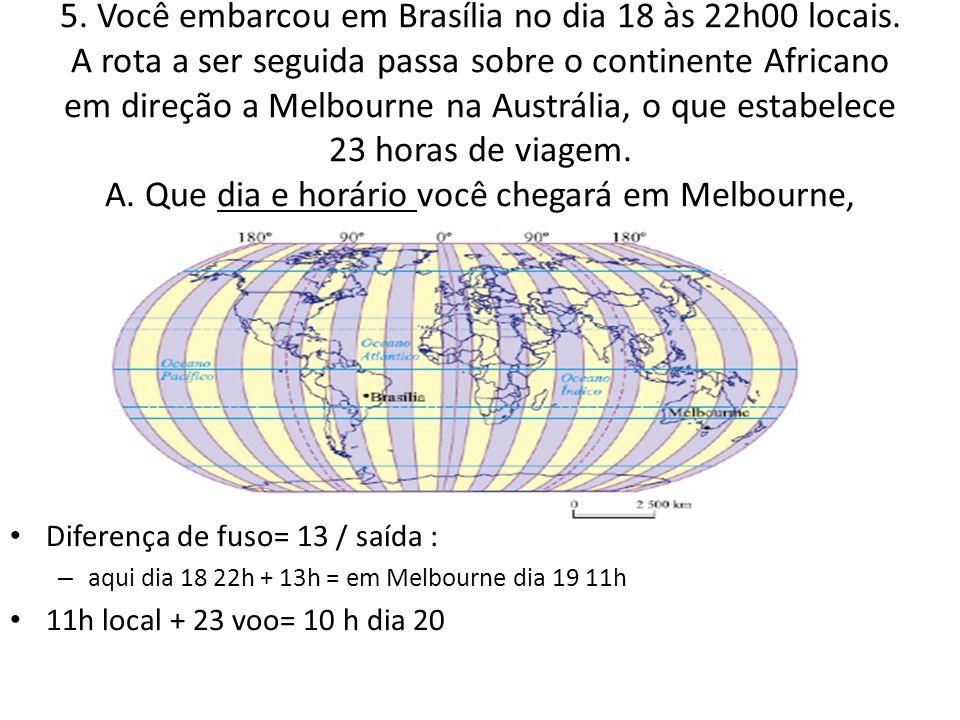 5. Você embarcou em Brasília no dia 18 às 22h00 locais