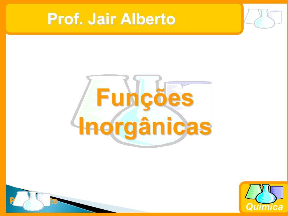 Prof. Jair Alberto Funções Inorgânicas