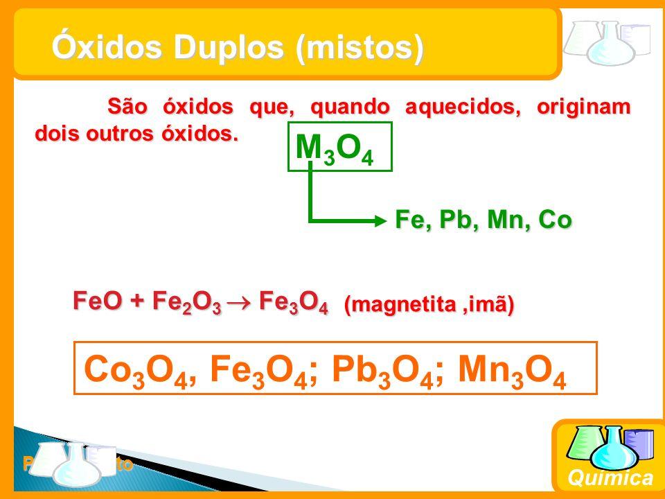 Co3O4, Fe3O4; Pb3O4; Mn3O4 Óxidos Duplos (mistos) M3O4 Fe, Pb, Mn, Co