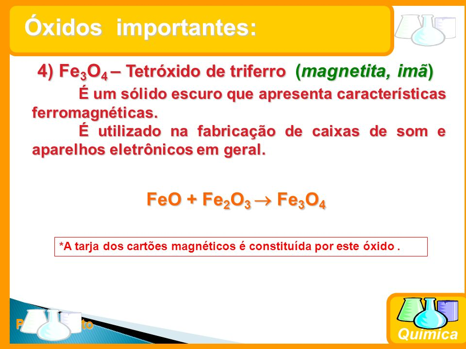 4) Fe3O4 – Tetróxido de triferro (magnetita, imã)