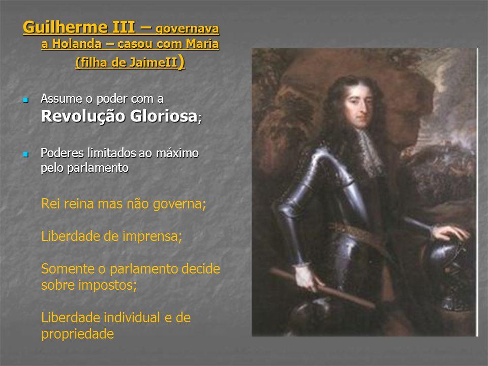 Guilherme III – governava a Holanda – casou com Maria (filha de JaimeII)