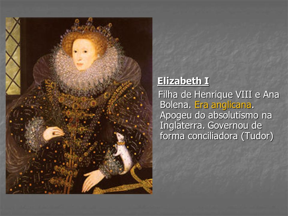 Elizabeth I Filha de Henrique VIII e Ana Bolena. Era anglicana.