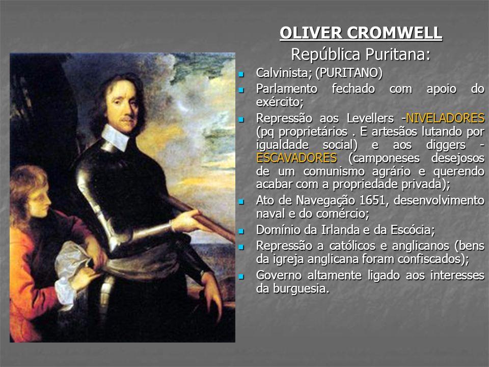 OLIVER CROMWELL República Puritana: Calvinista; (PURITANO)