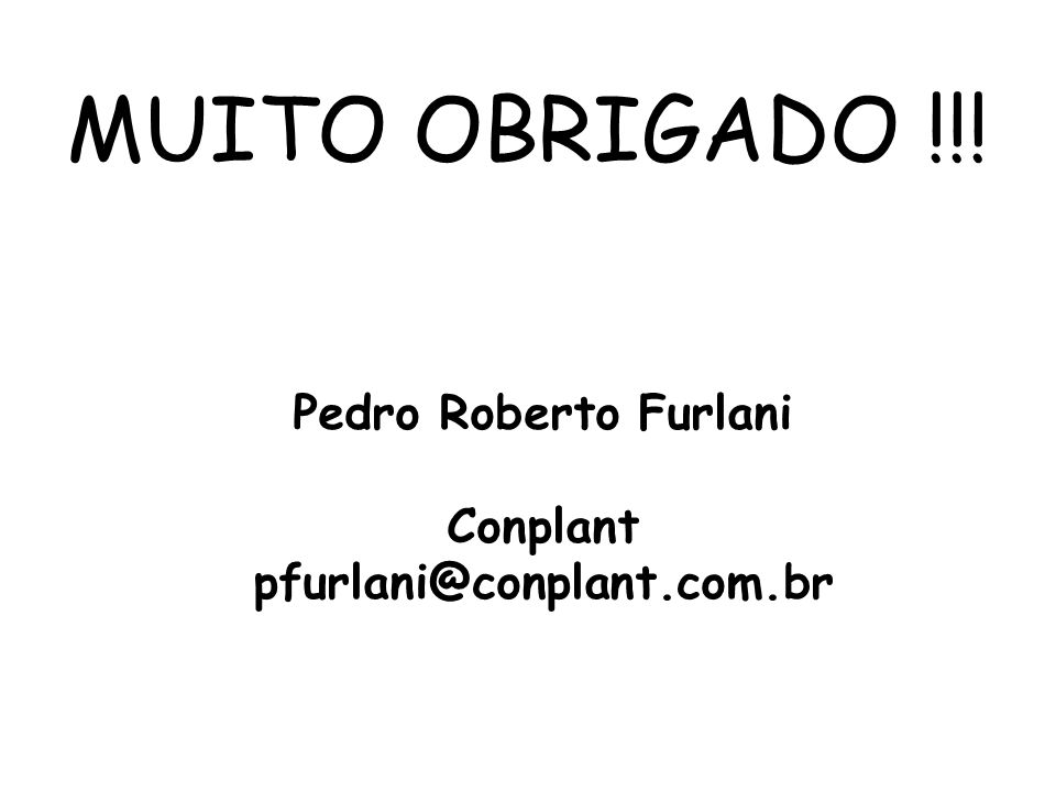 MUITO OBRIGADO !!! Pedro Roberto Furlani Conplant