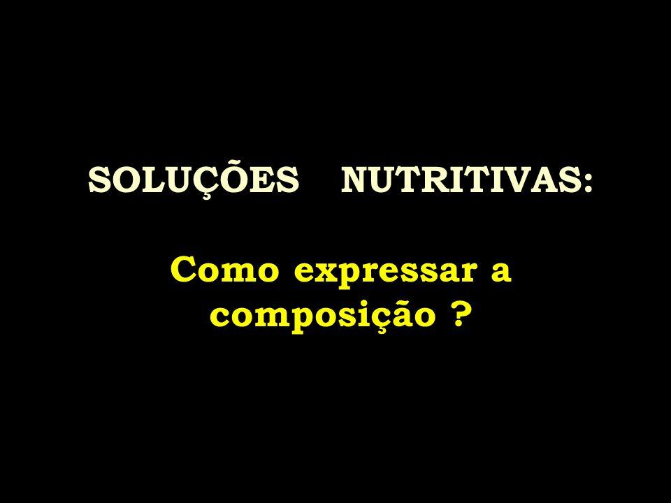 SOLUÇÕES NUTRITIVAS: Como expressar a composição