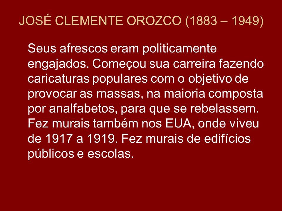 JOSÉ CLEMENTE OROZCO (1883 – 1949)