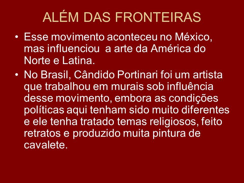 ALÉM DAS FRONTEIRAS Esse movimento aconteceu no México, mas influenciou a arte da América do Norte e Latina.