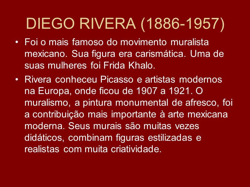 DIEGO RIVERA (1886-1957) Foi o mais famoso do movimento muralista mexicano. Sua figura era carismática. Uma de suas mulheres foi Frida Khalo.