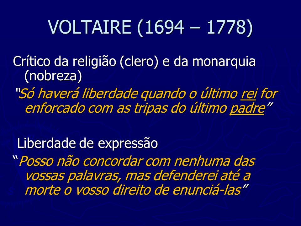 VOLTAIRE (1694 – 1778) Crítico da religião (clero) e da monarquia (nobreza)