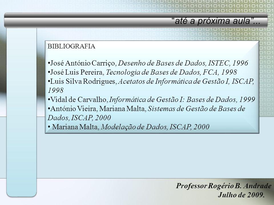 até a próxima aula ...BIBLIOGRAFIA. José António Carriço, Desenho de Bases de Dados, ISTEC, 1996.