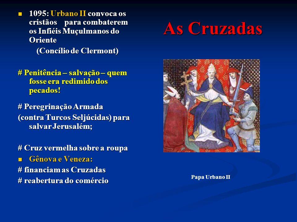 1095: Urbano II convoca os cristãos para combaterem os Infiéis Muçulmanos do Oriente