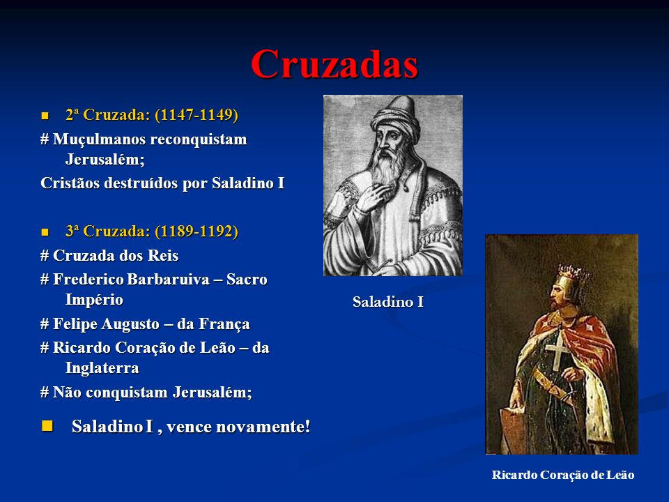 Cruzadas Saladino I , vence novamente! 2ª Cruzada: (1147-1149)