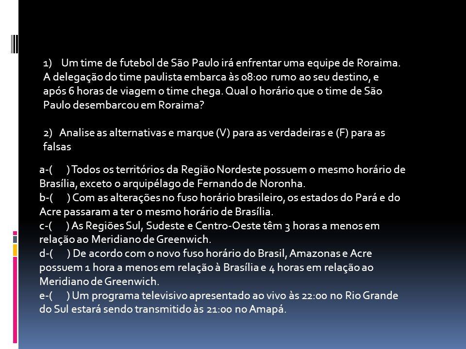 1) Um time de futebol de São Paulo irá enfrentar uma equipe de Roraima