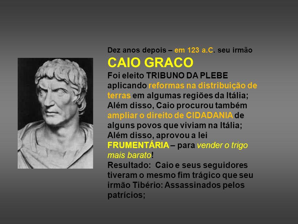 Dez anos depois – em 123 a.C. seu irmão CAIO GRACO