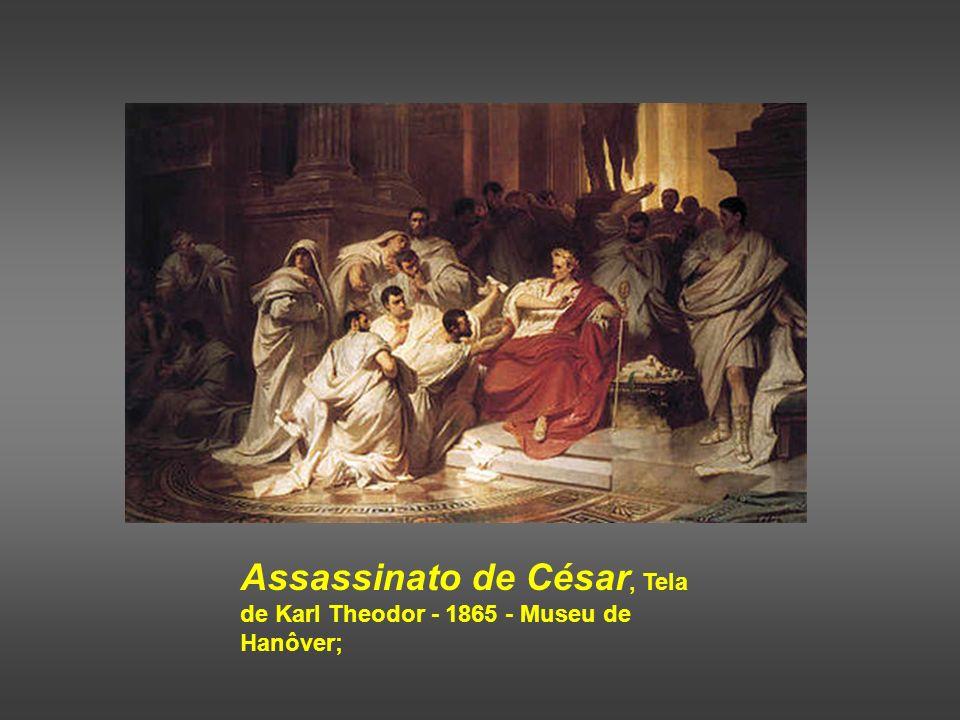 Assassinato de César, Tela de Karl Theodor - 1865 - Museu de Hanôver;