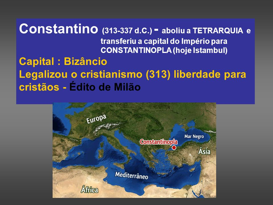 Constantino (313-337 d. C. ) - aboliu a TETRARQUIA e