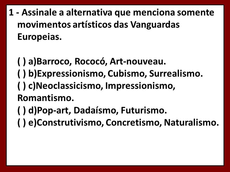 1 - Assinale a alternativa que menciona somente movimentos artísticos das Vanguardas Europeias.