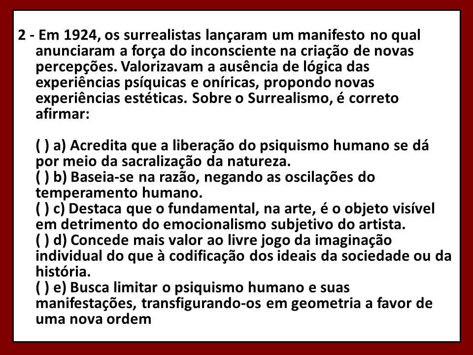 2 - Em 1924, os surrealistas lançaram um manifesto no qual anunciaram a força do inconsciente na criação de novas percepções.
