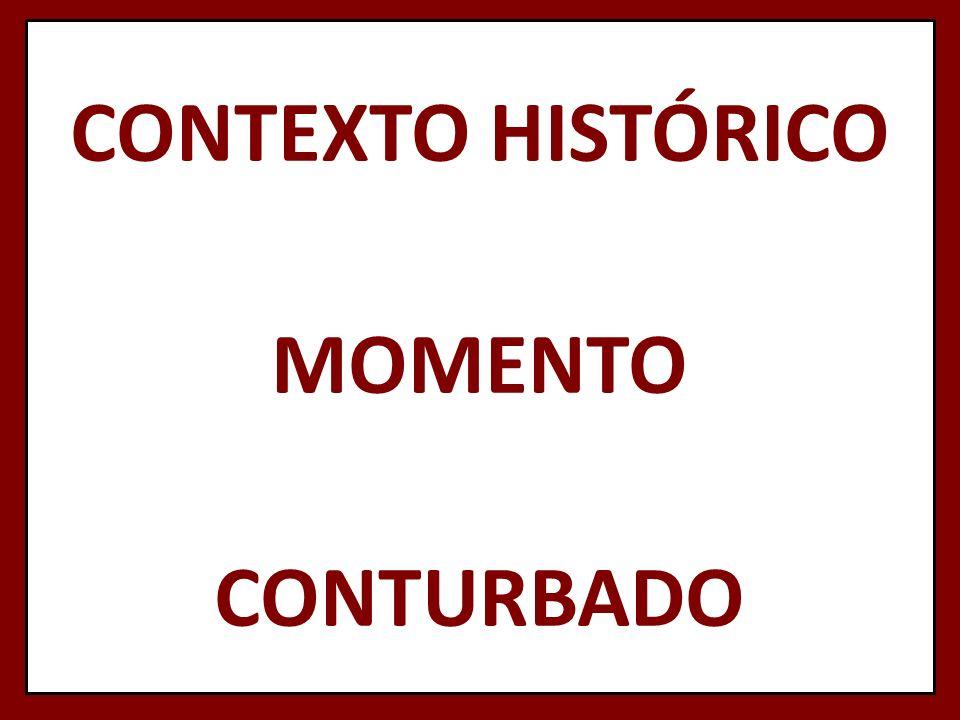 CONTEXTO HISTÓRICO MOMENTO CONTURBADO