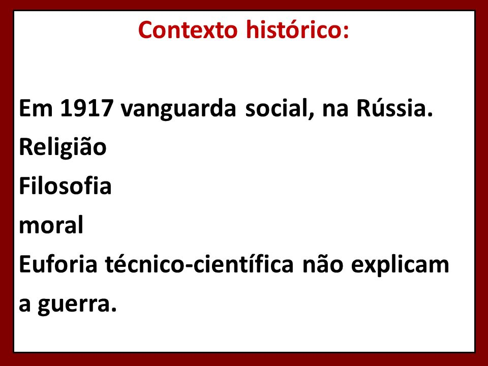 Contexto histórico: Em 1917 vanguarda social, na Rússia