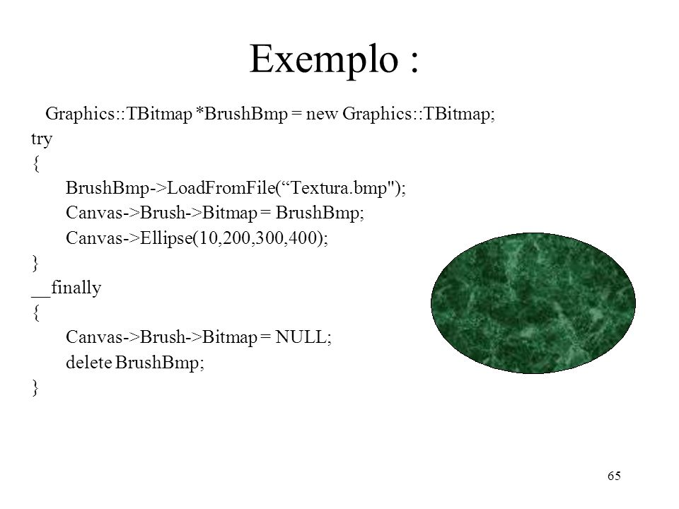 Exemplo : Graphics::TBitmap *BrushBmp = new Graphics::TBitmap; try {