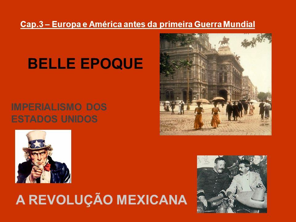 BELLE EPOQUE A REVOLUÇÃO MEXICANA IMPERIALISMO DOS ESTADOS UNIDOS