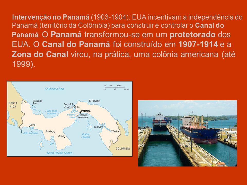 Intervenção no Panamá (1903-1904): EUA incentivam a independência do Panamá (território da Colômbia) para construir e controlar o Canal do Panamá.
