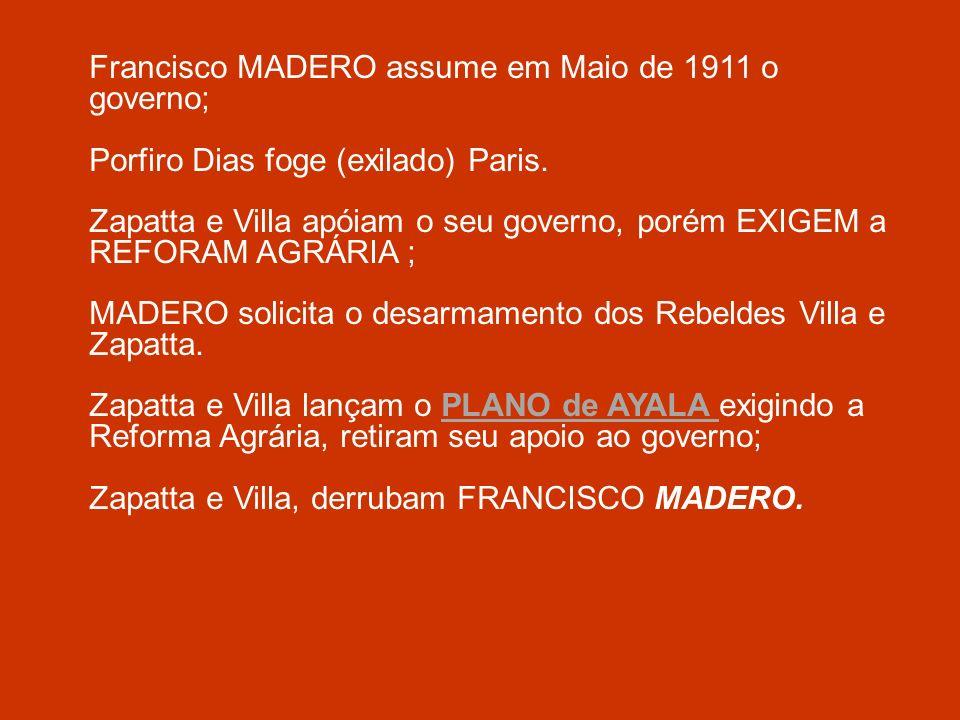 Francisco MADERO assume em Maio de 1911 o governo;