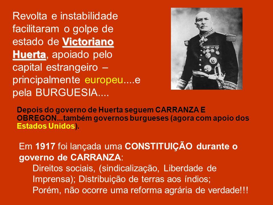 Revolta e instabilidade facilitaram o golpe de estado de Victoriano Huerta, apoiado pelo capital estrangeiro – principalmente europeu....e pela BURGUESIA....