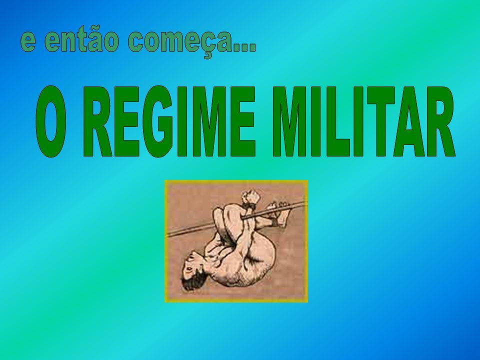 e então começa... O REGIME MILITAR
