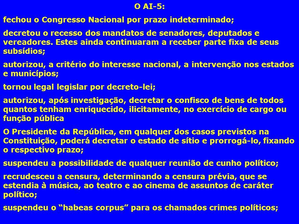 O AI-5: fechou o Congresso Nacional por prazo indeterminado;