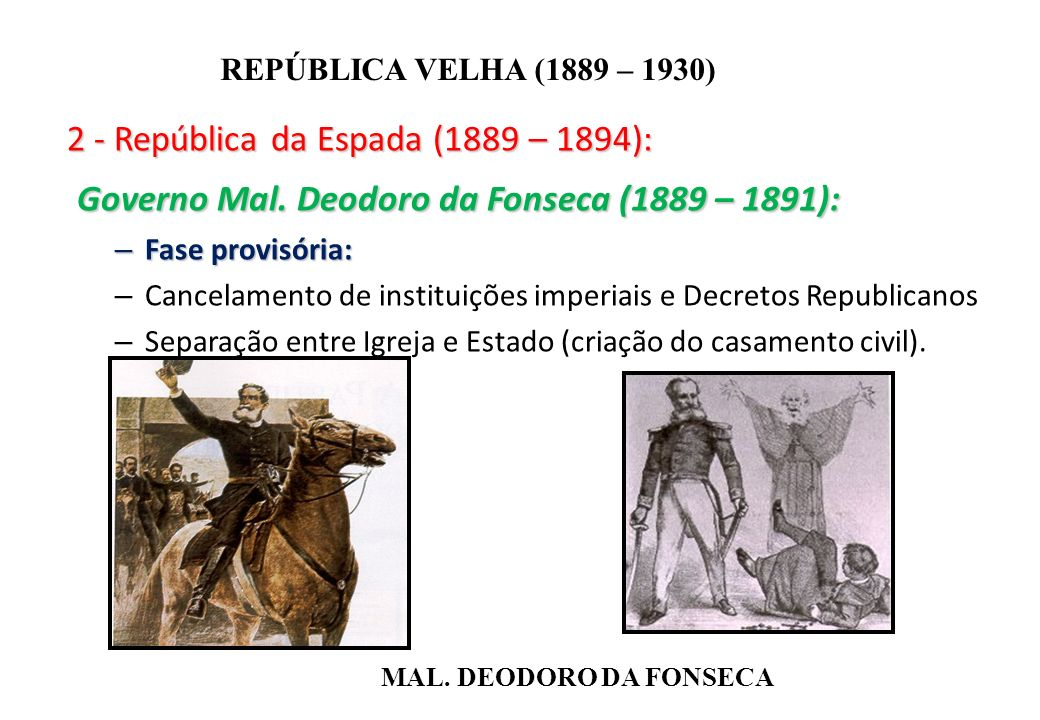 Governo Mal. Deodoro da Fonseca (1889 – 1891):