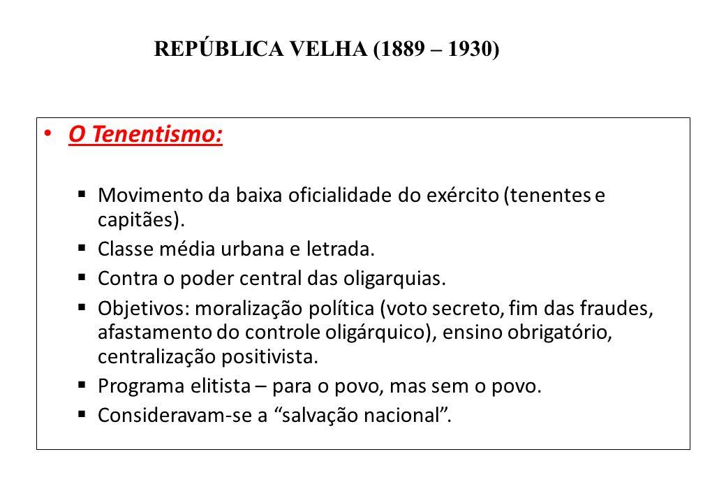 O Tenentismo: Movimento da baixa oficialidade do exército (tenentes e capitães). Classe média urbana e letrada.