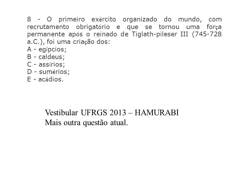 Vestibular UFRGS 2013 – HAMURABI Mais outra questão atual.